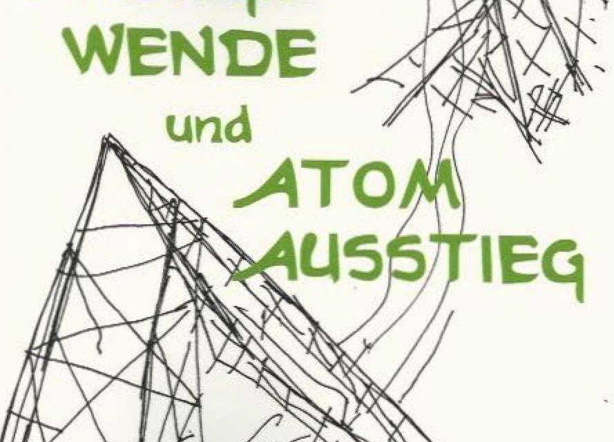 """Neue Bücher zur Energiewende, dem """"Klimaschutz"""" und dem Atomausstieghier : Energiewende und Atomausstieg – Chance oder Irrweg (I)"""