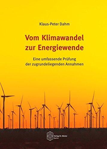 """Vom Klimawandel zur Energiewende – Eine umfassende Prüfung der zugrundeliegenden Annahmen"""" (Autor: Klaus-Peter Dahm)."""