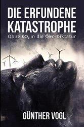 Die erfundene Katastrophe: Ohne CO2 in die Öko-Diktatur – eine Buchbesprechung