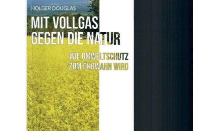 """""""Mit Vollgas gegen die Natur: wie Umweltschutz zum Ökowahn wird """" von Holger Douglas – Eine Buchbesprechung"""