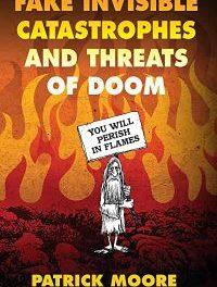 Angebliche sowie unsichtbare Katastrophen und Untergangs-Drohungen – das neue außerordentliche Buch von Patrick Moore
