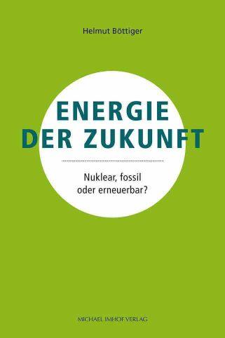Helmut Böttiger: Energie der Zukunft – nuklear, fossil oder erneuerbar?