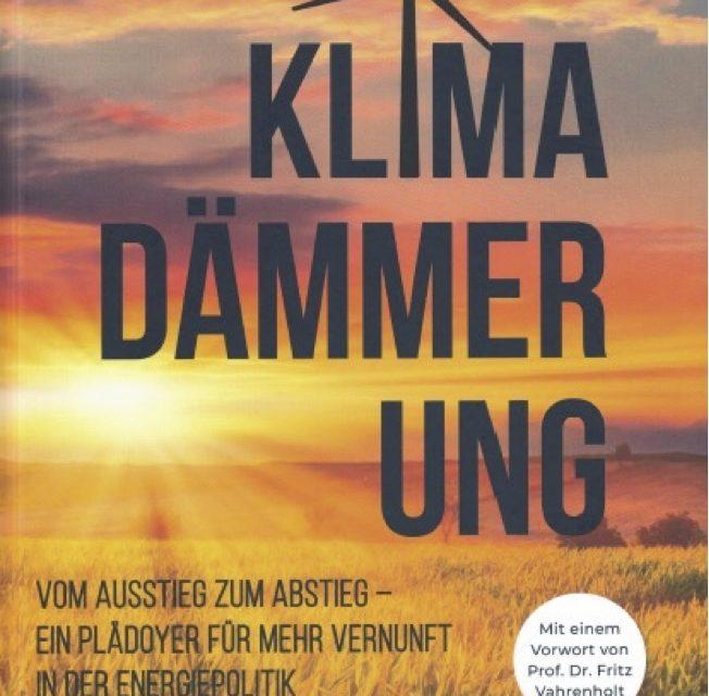 """Neues Buch: """"Klimadämmerung    Vom Ausstieg zum Abstieg – ein Plädoyer für mehr  Vernunft in der Energiepolitik"""""""